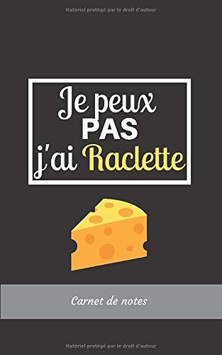 Je peux pas j'ai Raclette Carnet de Notes: Journal   Cahier ligné de 112 pages   Format 12,7 x 20,3cm   Cadeau d'anniversaire garçon homme fille femme