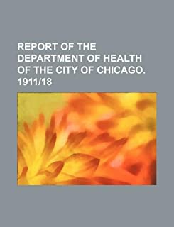 Report of the Department of Health of the City of Chicago. 1911-18