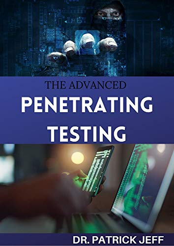 THE ADVANCED PENETRATING TESTING : Step-By-Step Guide To Ethical Hacking and Penetration Testing Made Easy