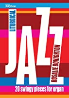 Liturgical Jazz: 20 Swingy Pieces for Organ