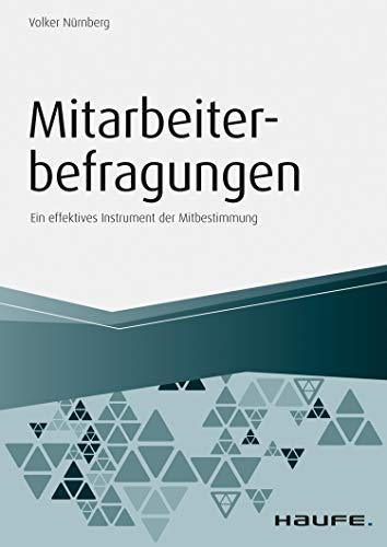 Mitarbeiterbefragungen: Ein effektives Instrument der Mitbestimmung (Haufe Fachbuch)