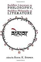 Buddhist Literature As Philosophy, Buddhist Philosophy As Literature