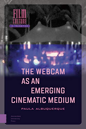 The Webcam as an Emerging Cinematic Medium