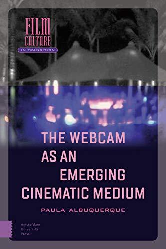 Albuquerque, P: Webcam as an Emerging Cinematic Medium (Film Culture in Transition)