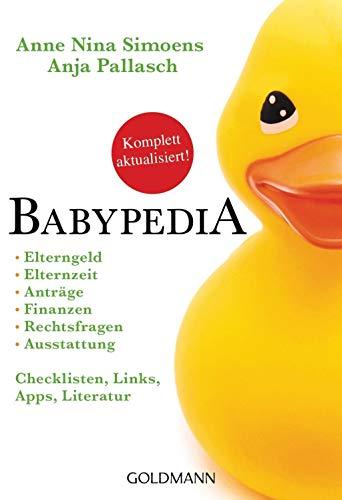 Babypedia: Elterngeld, Elternzeit, Anträge, Finanzen, Rechtsfragen, Ausstattung - Checklisten, Links, Apps, Literatur - Aktualisierte und überarbeitete Neuauflage März 2021
