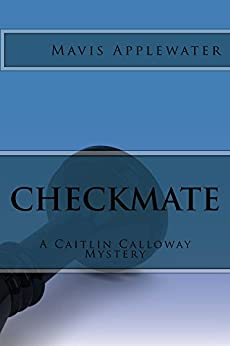 Checkmate (A Caitlin Calloway Mystery Book 2) by [Mavis Applewater]