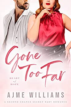 Gone Too Far: A Second Chance Secret Baby Romance (Heart of Hope) by [Ajme Williams]