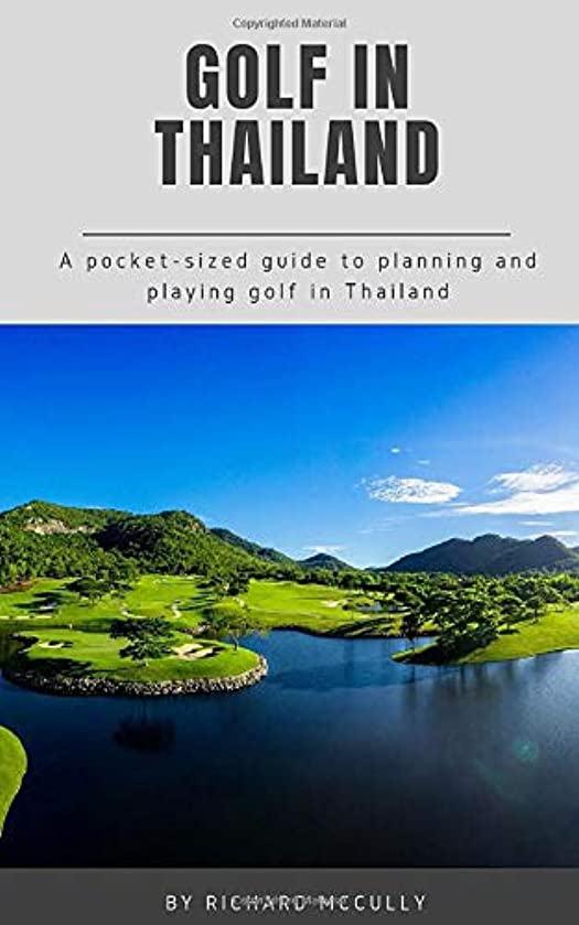 Golf in Thailand: A Pocket-Sized Guide To Planning And Playing Golf In Thailand