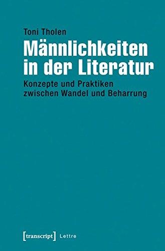 Männlichkeiten in der Literatur: Konzepte und Praktiken zwischen Wandel und Beharrung (Lettre)