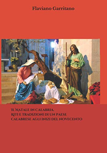 Il Natale in Calabria. Riti e tradizioni di un paese calabrese agli inizi del novecento.