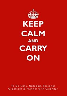 Keep Calm and Carry On: To Do Lists, Notepad, Personal Organizer and Planner with Calendar