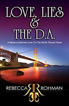 Love, Lies & The D.A. (Love On The Pacific Shores Series Book 1) by [Rebecca Rohman]