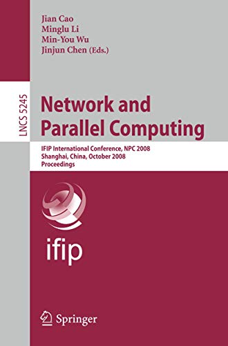 Network and Parallel Computing: IFIP International Conference, NPC 2008, Shanghai, China, October 18-20, 2008, Proceedings (Lecture Notes in Computer Science (5245), Band 5245)