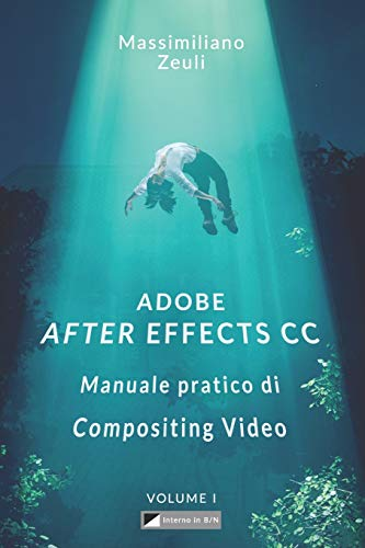 Adobe After Effects CC - Manuale pratico di Compositing Video (Volume 1): Interno in Bianco e Nero