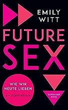 Future Sex: Wie wir heute lieben. Ein Selbstversuch
