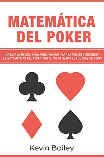 Matemática Del Póker (Libro En Español/Poker Math Spanish book): Una guía completa...