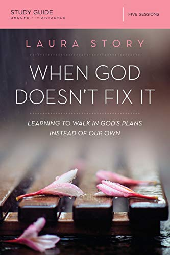When God Doesn't Fix It Study Guide: Learning to Walk in God's Plans Instead of Our Own