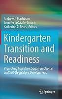 Kindergarten Transition and Readiness: Promoting Cognitive, Social-Emotional, and Self-Regulatory Development
