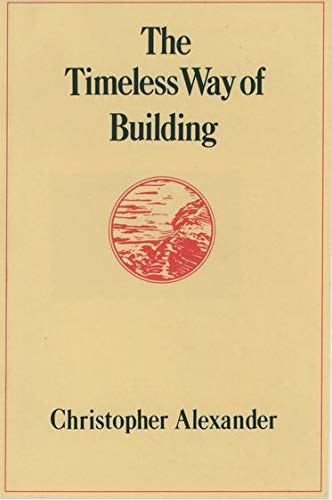 The Timeless Way of Building (Center for Environmental Structure Series, Band 1)