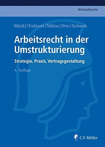 Arbeitsrecht in der Umstrukturierung: Strategie, Praxis, Vertragsgestaltung (C.F. Müller Wirtschaftsrecht)