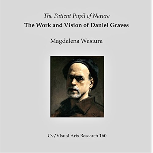 The Patient Pupil of Nature: The Work and Vision of Daniel Graves cover art