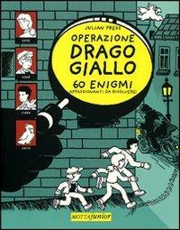 Operazione Drago giallo. 60 enigmi appassionanti da risolvere!