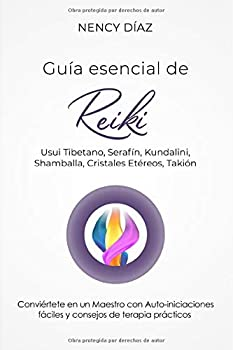 Paperback Guía esencial de Reiki: Usui Tibetano, Serafín, Kundalini, Shamballa, Cristales Etéreos, Takión (Spanish Edition) [Spanish] Book