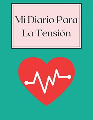 Mi Diario Para la Tension: Monitor y Libro de Registro Progreso diario y semanal de la Presión Arterial y el peso durante 2 años Cuaderno 8.5x11 120 páginas
