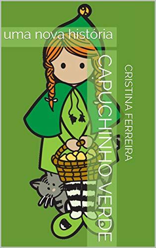 Capuchinho Verde: uma nova história (Portuguese Edition)