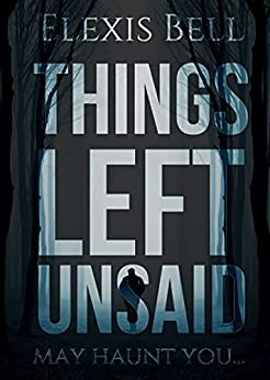 Things Left Unsaid by [Elexis Bell]
