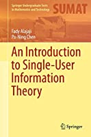 An Introduction to Single-User Information Theory (Springer Undergraduate Texts in Mathematics and Technology)