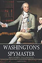 Washington's Spymaster: Memoir of Colonel Benjamin Tallmadge (Annotated)