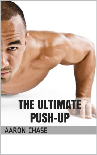 The Ultimate Push-Up - From The Basics, To The Handstand Push-Up - What You Need To Know... (English Edition)