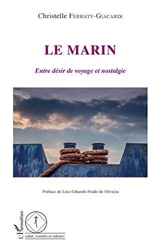 Le marin: Entre désir de voyage et nostalgie (Santé, sociétés et cultures)
