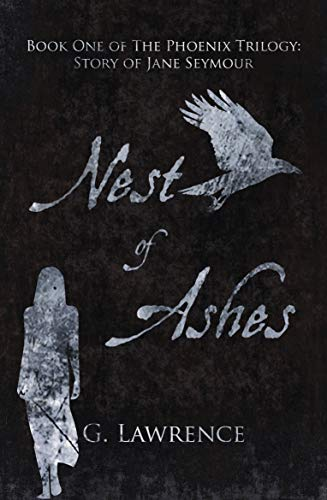 Nest of Ashes (The Phoenix Trilogy: Story of Jane Seymour Book 1) by [G.  Lawrence, Larch Gallagher]