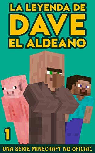 La Leyenda De Dave El Aldeano 1: Un Minecraft Libro No Oficial