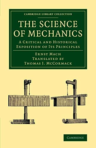 The Science of Mechanics: A Critical And Historical Exposition Of Its Principles (Cambridge Library Collection - Physical  Sciences)