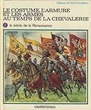 Le costume, l'armure et les armes au temps de la chevalerie - Casterman