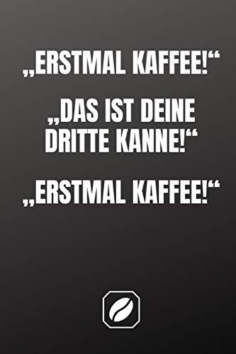 """""""Erstmal Kaffee!"""" """"Das ist deine dritte Kanne!"""" """"Erstmal Kaffee!"""": Notizbuch • A5 • Dot Grid 120 Seiten • Handlich • Kaffee Kult Spruch • Kaffeklatsch ... • Punkteraster • Kunst • • Zubehör • Fassett"""