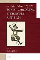 A Companion to Soviet Children's Literature and Film (Brill's Companions to the Slavic World)