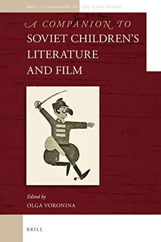 A Companion to Soviet Children's Literature and Film (Brill's Companions to the Slavic World, Band 2)