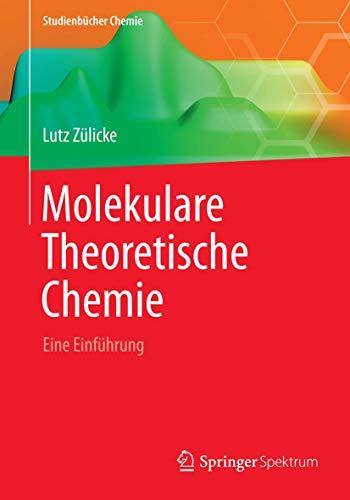 Molekulare Theoretische Chemie: Eine Einführung (Studienbücher Chemie)