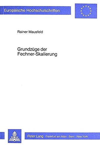 Grundzüge der Fechner-Skalierung: Prinzipien der Konstruktion psychophysikalischer Diskriminationsskalen (Europäische Hochschulschriften / European ... Psychology / Série 6: Psychologie, Band 148)