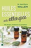 Huiles essentielles anti-allergies: 180 allergies, intolérances et symptômes