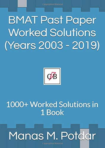BMAT Past Paper Worked Solutions (Years 2003 - 2019): 1000+ Worked Solutions in 1 Book (BMAT Past Paper Worked Solutions by Manas Potdar, Band 1)