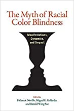 The Myth of Racial Color Blindness: Manifestations, Dynamics, and Impact