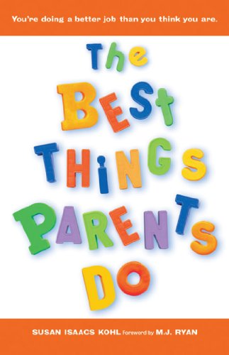 The Best Things Parents Do: Ideas & Insights from Real-World Parents (Parenting Book for Moms and Dads)