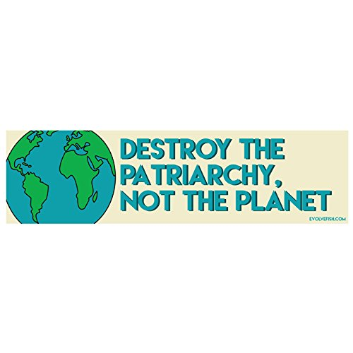 EvolveFISH Destroy The Patriarchy Not The Planet Bumper Sticker - [11  x 3 ]