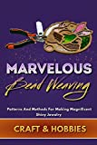 Marvelous Bead Weaving Patterns And Methods For Making Magnificent Shiny Jewelry (English Edition)