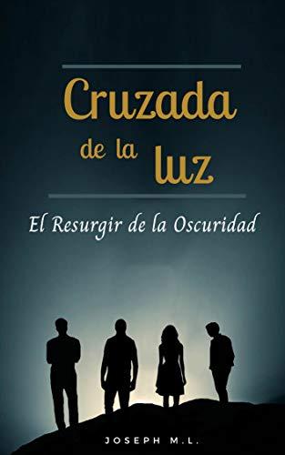 Cruzada de la Luz: El Resurgir de la Oscuridad de Ivan Joseph Molina Lopez